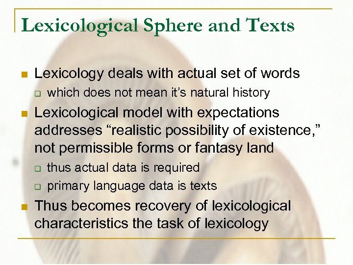 Lexicological Sphere and Texts n Lexicology deals with actual set of words q n