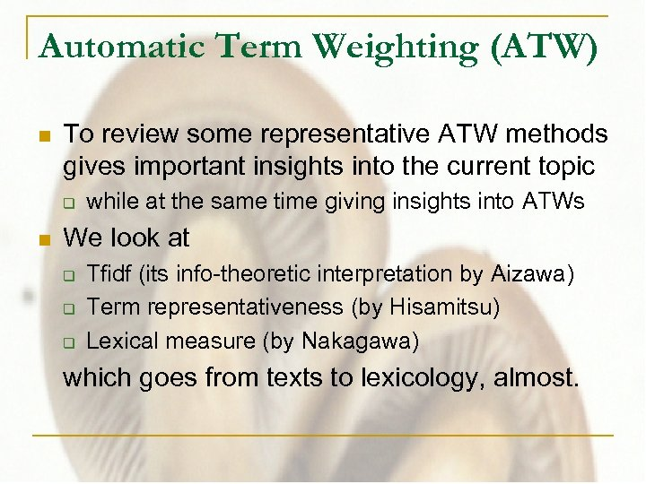 Automatic Term Weighting (ATW) n To review some representative ATW methods gives important insights