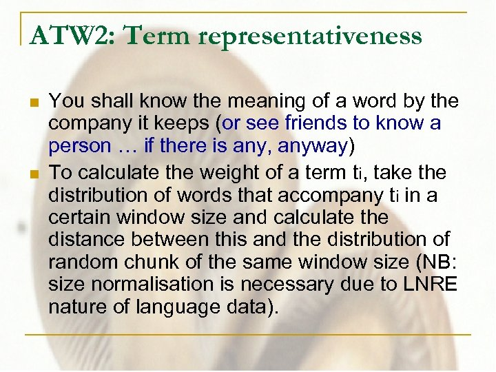 ATW 2: Term representativeness n n You shall know the meaning of a word