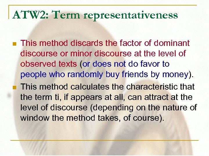 ATW 2: Term representativeness n n This method discards the factor of dominant discourse