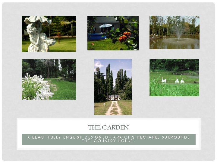 THE GARDEN A BEAUTIFULLY ENGLISH DESIGNED PARK OF 2 HECTARES SURROUNDS THE COUNTRY HOUSE.