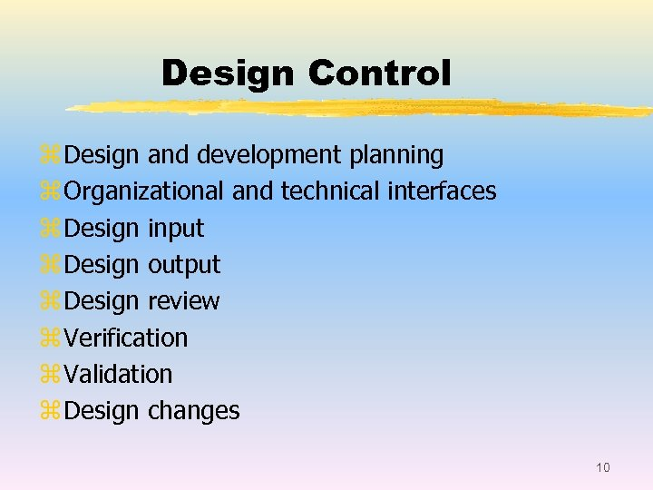 Design Control z Design and development planning z Organizational and technical interfaces z Design