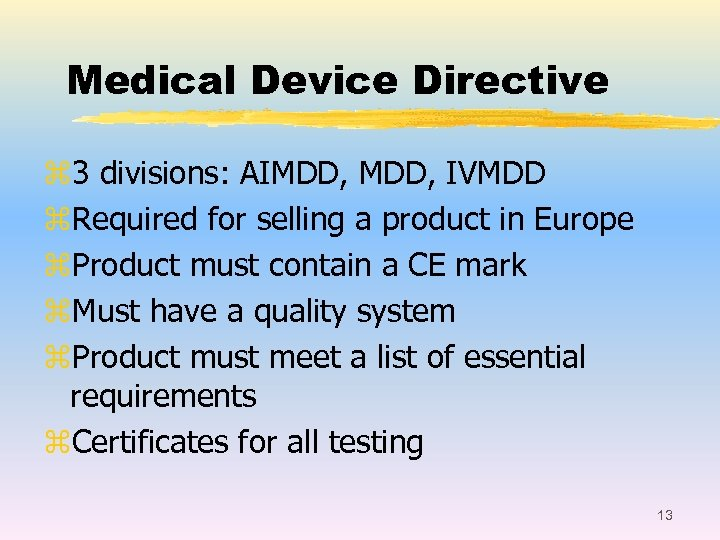 Medical Device Directive z 3 divisions: AIMDD, IVMDD z. Required for selling a product