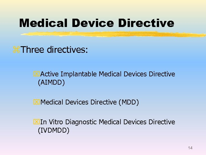 Medical Device Directive z. Three directives: x. Active Implantable Medical Devices Directive (AIMDD) x.