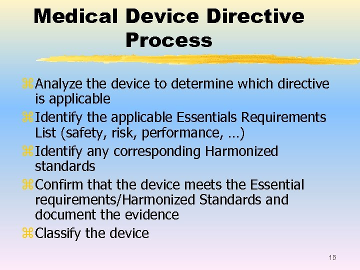 Medical Device Directive Process z Analyze the device to determine which directive is applicable