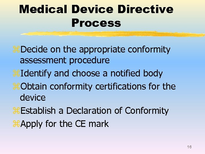 Medical Device Directive Process z. Decide on the appropriate conformity assessment procedure z. Identify