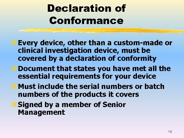 Declaration of Conformance z Every device, other than a custom-made or clinical investigation device,