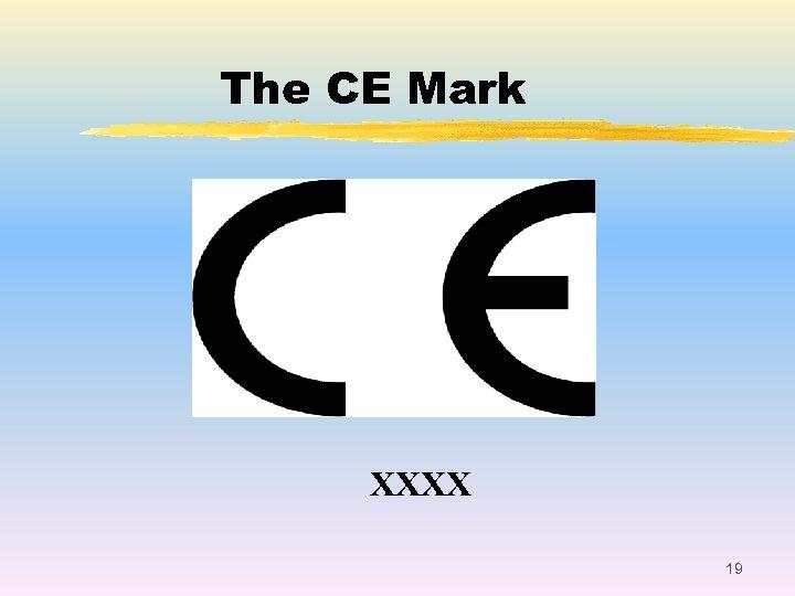 The CE Mark XXXX 19