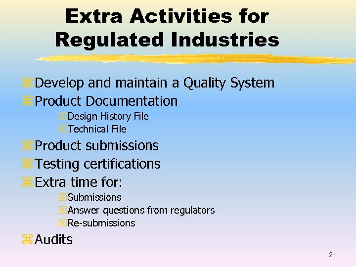 Extra Activities for Regulated Industries z Develop and maintain a Quality System z Product