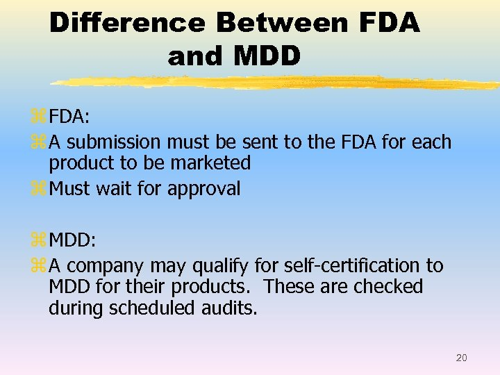 Difference Between FDA and MDD z FDA: z A submission must be sent to