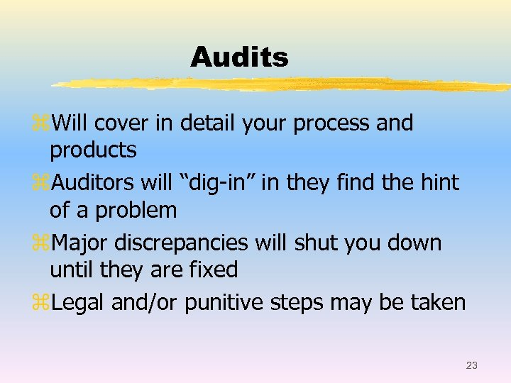 "Audits z. Will cover in detail your process and products z. Auditors will ""dig-in"""