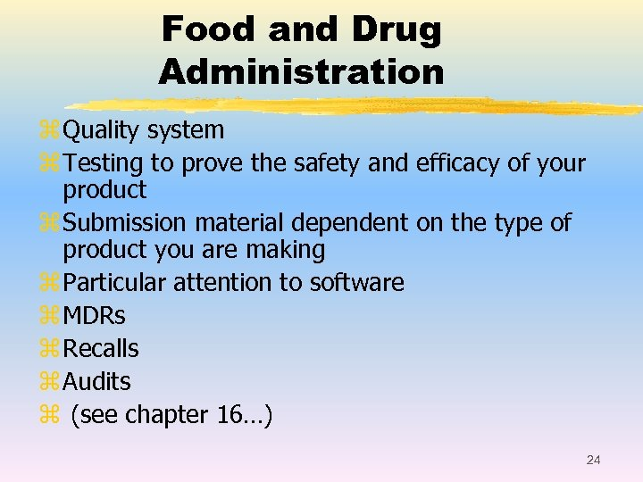 Food and Drug Administration z Quality system z Testing to prove the safety and