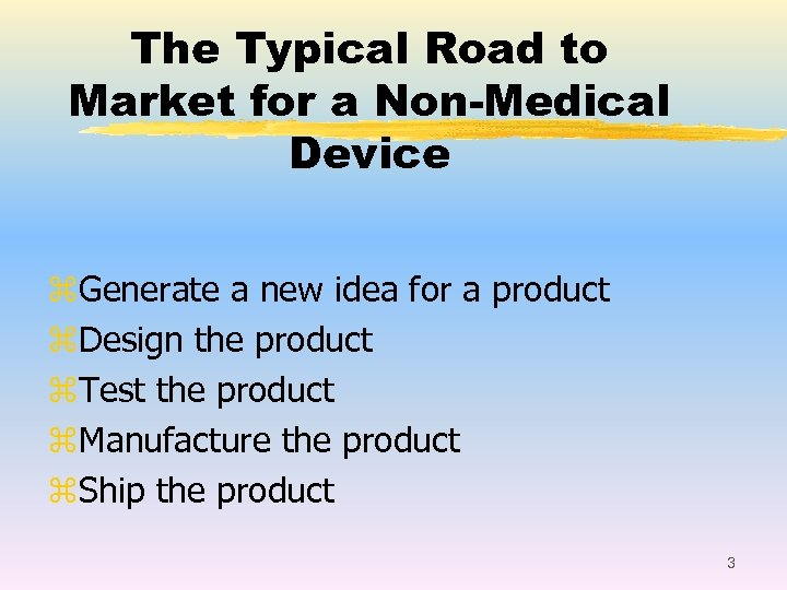 The Typical Road to Market for a Non-Medical Device z. Generate a new idea