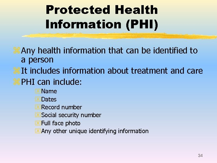 Protected Health Information (PHI) z Any health information that can be identified to a