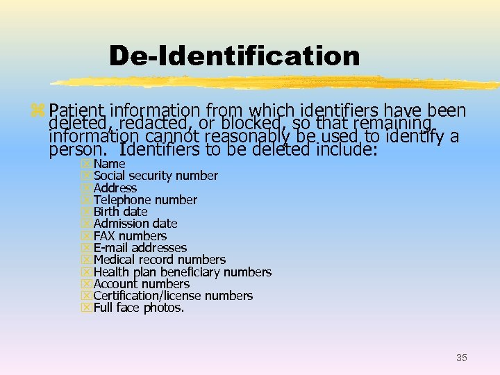 De-Identification z Patient information from which identifiers have been deleted, redacted, or blocked, so