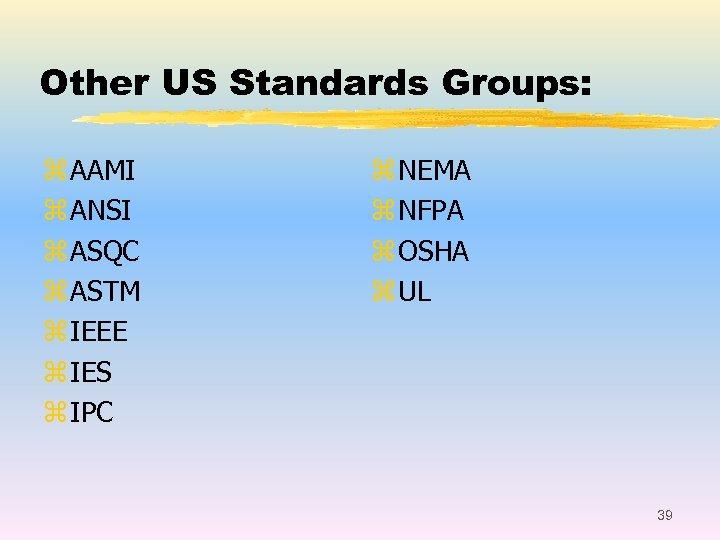 Other US Standards Groups: z AAMI z ANSI z ASQC z ASTM z IEEE