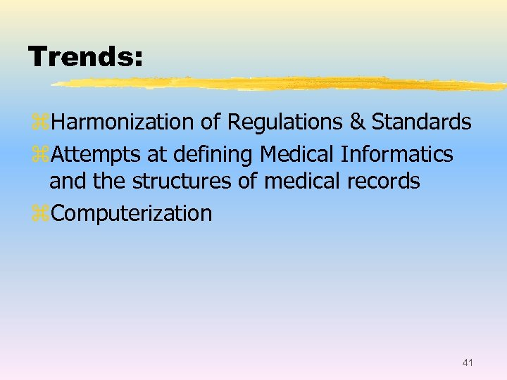Trends: z. Harmonization of Regulations & Standards z. Attempts at defining Medical Informatics and