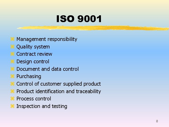 ISO 9001 z z z z z Management responsibility Quality system Contract review Design