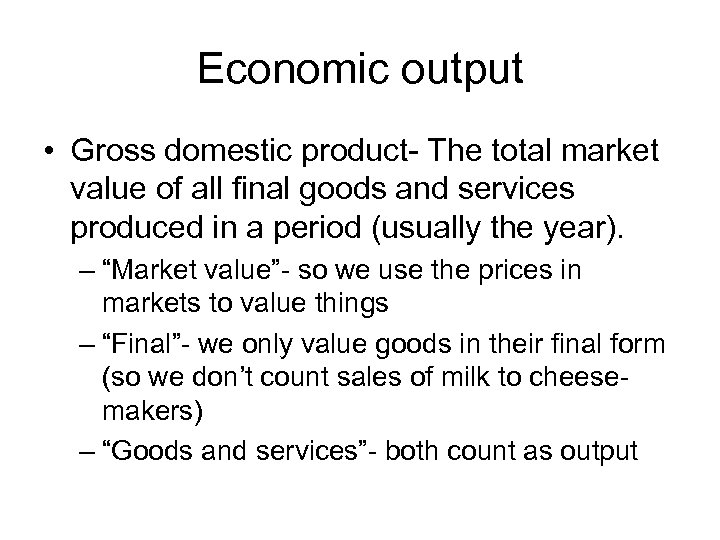 Economic output • Gross domestic product- The total market value of all final goods