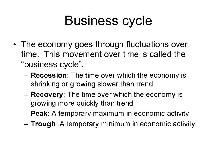Business cycle • The economy goes through fluctuations over time. This movement over time