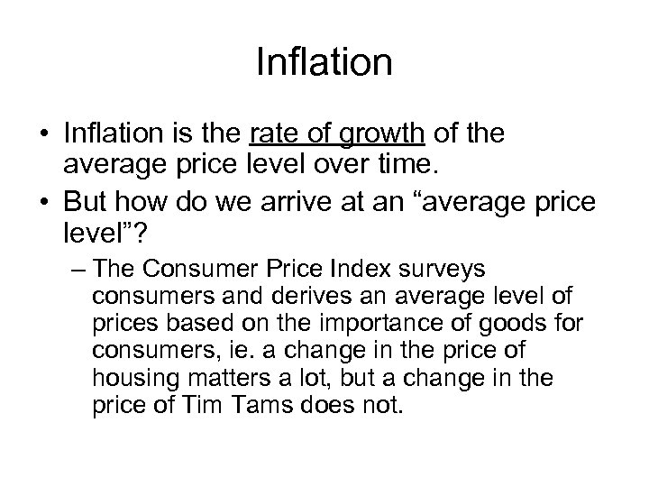 Inflation • Inflation is the rate of growth of the average price level over