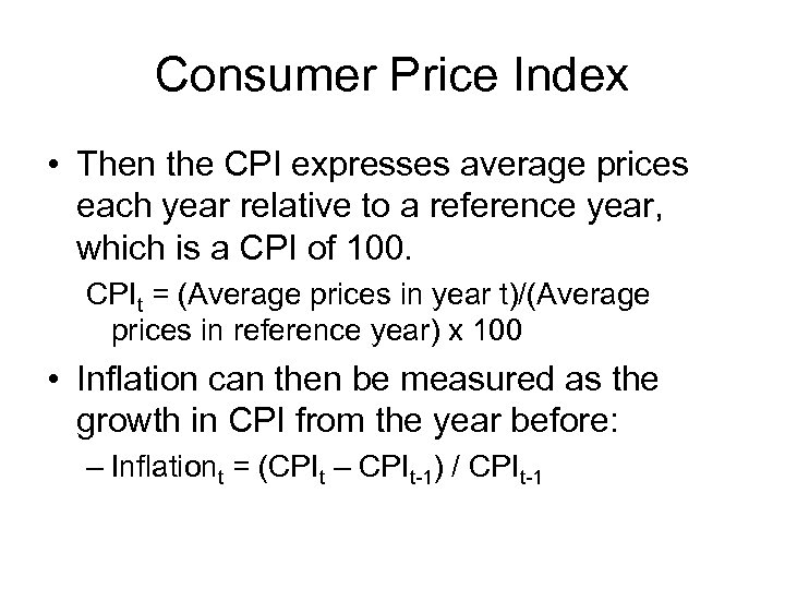 Consumer Price Index • Then the CPI expresses average prices each year relative to