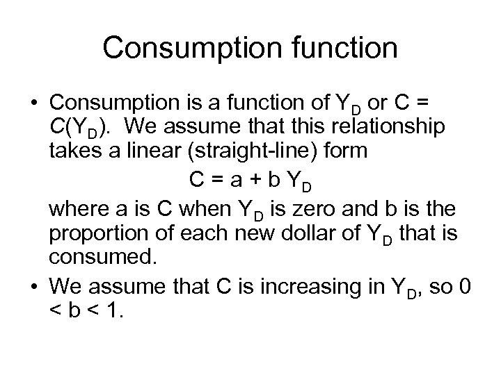 Consumption function • Consumption is a function of YD or C = C(YD). We