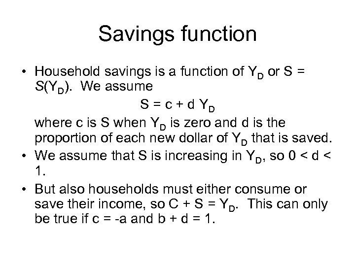 Savings function • Household savings is a function of YD or S = S(YD).