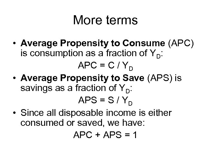 More terms • Average Propensity to Consume (APC) is consumption as a fraction of