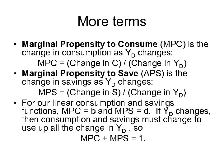 More terms • Marginal Propensity to Consume (MPC) is the change in consumption as