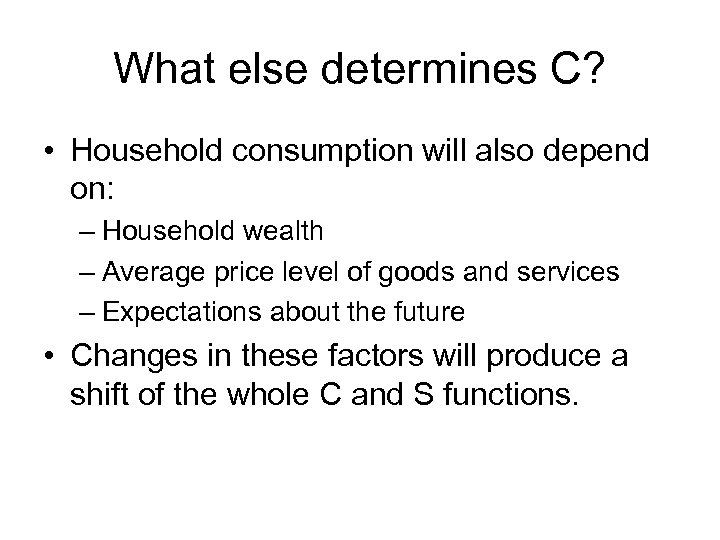 What else determines C? • Household consumption will also depend on: – Household wealth