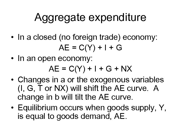 Aggregate expenditure • In a closed (no foreign trade) economy: AE = C(Y) +