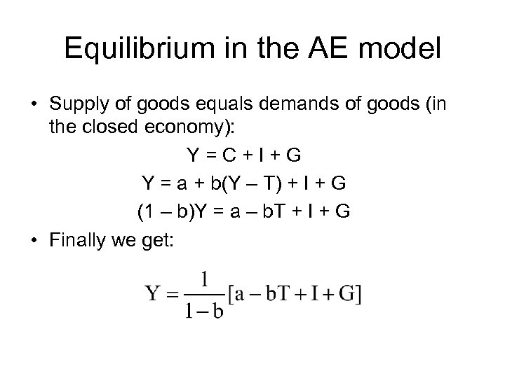 Equilibrium in the AE model • Supply of goods equals demands of goods (in