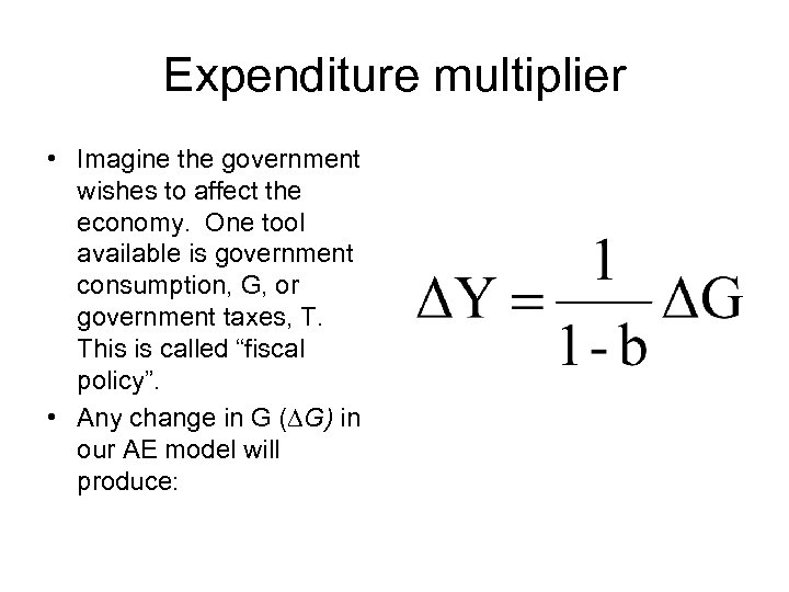 Expenditure multiplier • Imagine the government wishes to affect the economy. One tool available