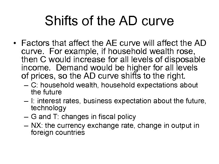 Shifts of the AD curve • Factors that affect the AE curve will affect