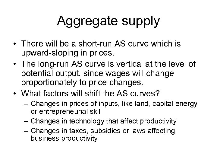 Aggregate supply • There will be a short-run AS curve which is upward-sloping in