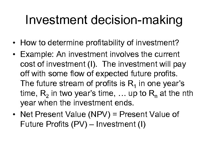 Investment decision-making • How to determine profitability of investment? • Example: An investment involves