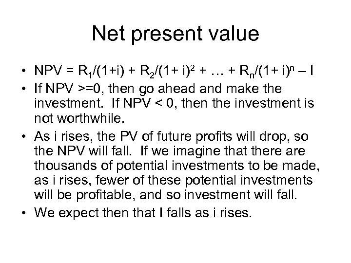 Net present value • NPV = R 1/(1+i) + R 2/(1+ i)2 + …