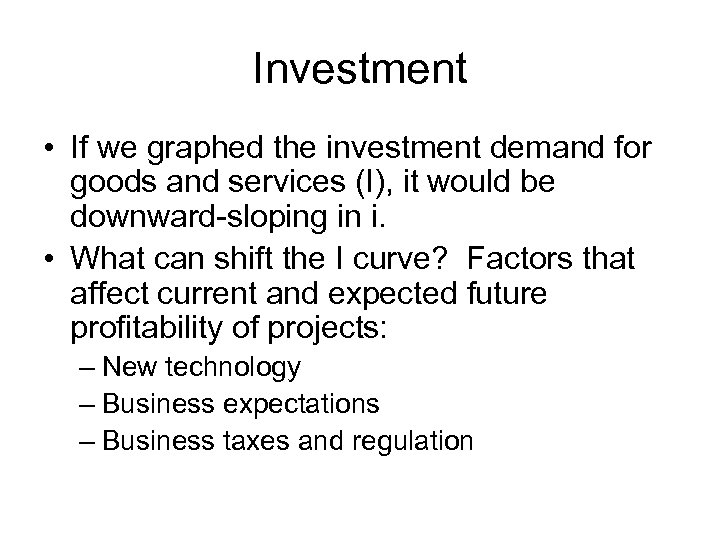 Investment • If we graphed the investment demand for goods and services (I), it