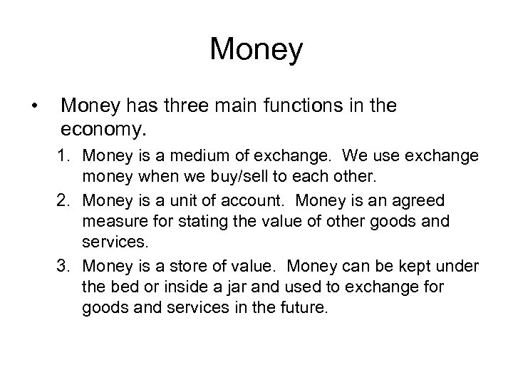 Money • Money has three main functions in the economy. 1. Money is a