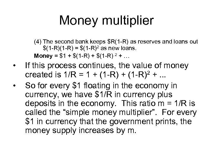Money multiplier (4) The second bank keeps $R(1 -R) as reserves and loans out
