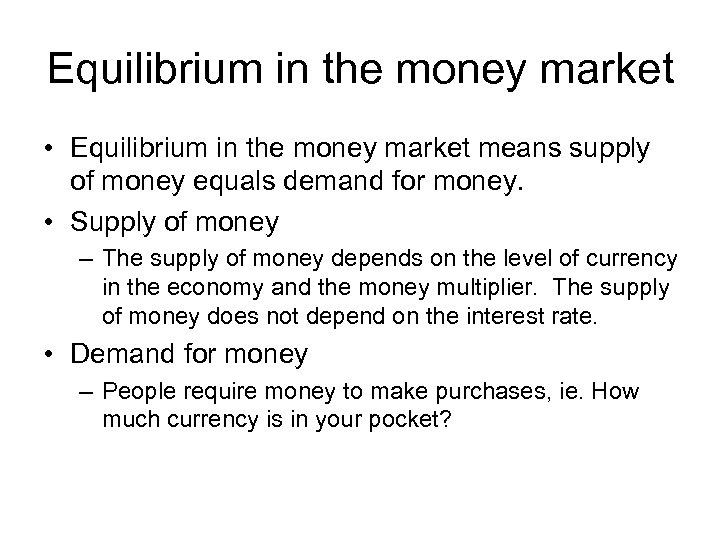 Equilibrium in the money market • Equilibrium in the money market means supply of
