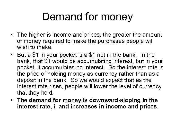 Demand for money • The higher is income and prices, the greater the amount
