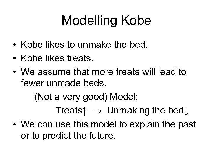 Modelling Kobe • Kobe likes to unmake the bed. • Kobe likes treats. •
