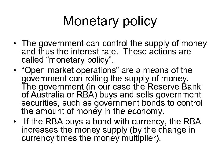 Monetary policy • The government can control the supply of money and thus the