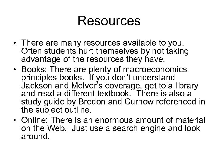 Resources • There are many resources available to you. Often students hurt themselves by