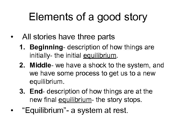 Elements of a good story • All stories have three parts 1. Beginning- description