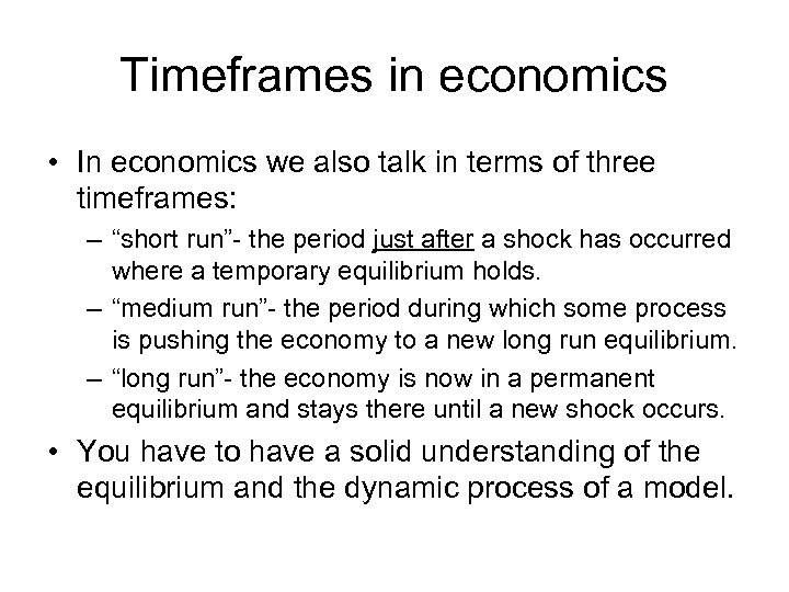 Timeframes in economics • In economics we also talk in terms of three timeframes: