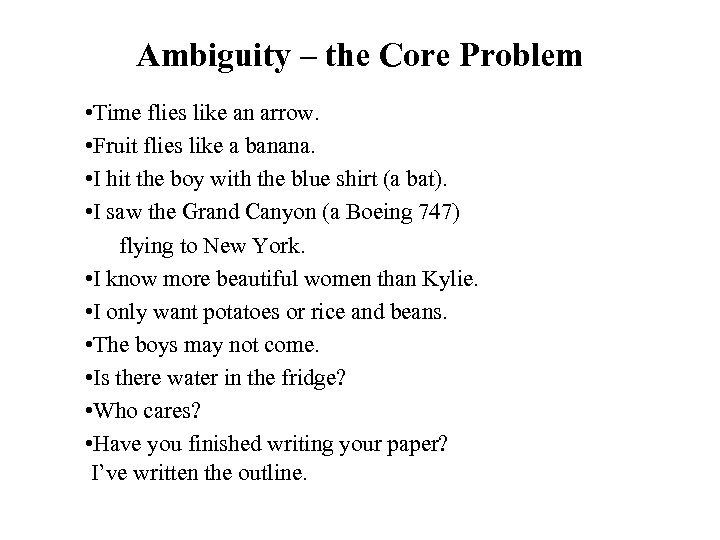 Ambiguity – the Core Problem • Time flies like an arrow. • Fruit flies