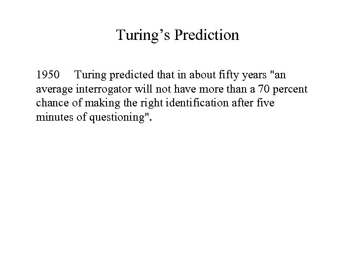Turing's Prediction 1950 Turing predicted that in about fifty years